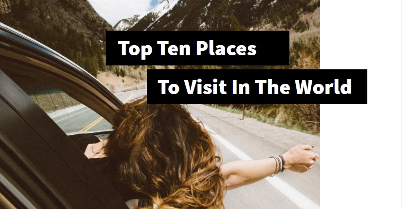 Top Ten Places To Visit In The World